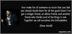 quote-ever-make-fun-of-someone-so-much-that-you-feel-you-should-thank-them-for-all-the-good-times-i-ve-dave-attell-207805